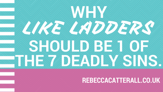 Why LIKE LADDERS should be 1 of the 7 deadly sins.