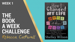 Book: How I Changed My Life In a Year: One Woman's Mission To Lose Weight, Get Fit, Beat Her Demons, And Find Happiness ...In Twelve Easy Steps!